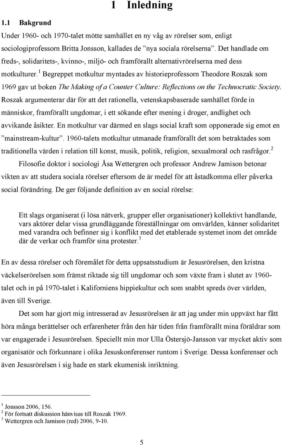 1 Begreppet motkultur myntades av historieprofessorn Theodore Roszak som 1969 gav ut boken The Making of a Counter Culture: Reflections on the Technocratic Society.