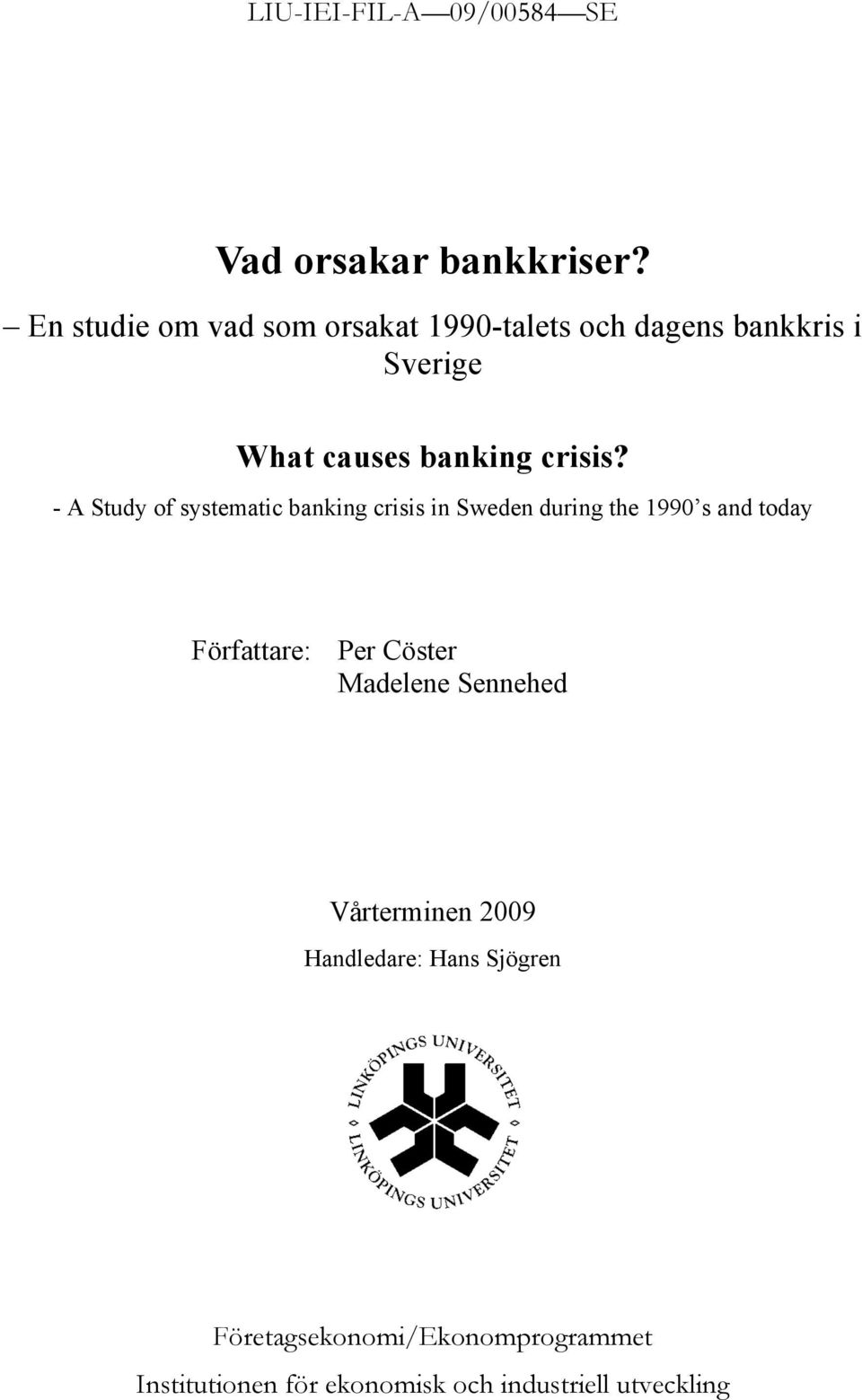 - A Study of systematic banking crisis in Sweden during the 1990 s and today Författare: Per