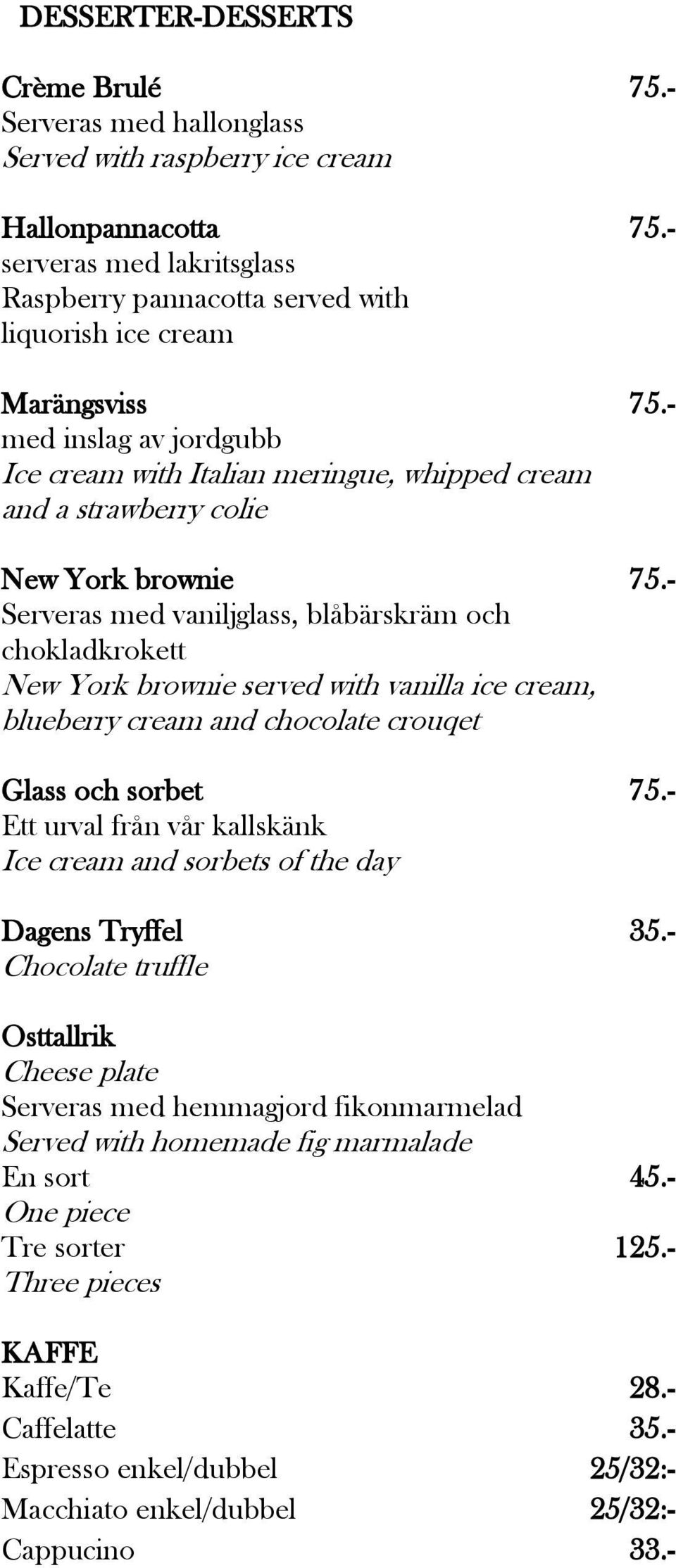 - med inslag av jordgubb Ice cream with Italian meringue, whipped cream and a strawberry colie New York brownie 75.