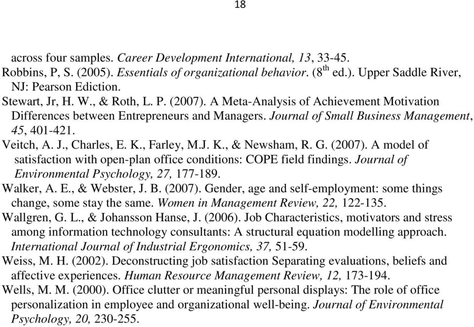 , Farley, M.J. K., & Newsham, R. G. (2007). A model of satisfaction with open-plan office conditions: COPE field findings. Journal of Environmental Psychology, 27, 177-189. Walker, A. E., & Webster, J.