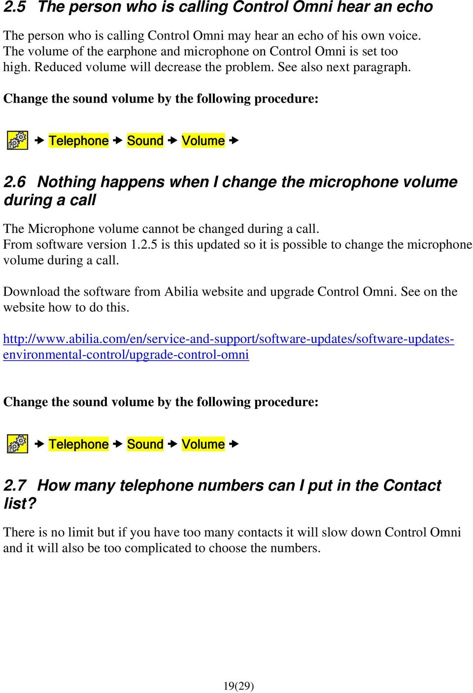 Change the sound volume by the following procedure: Telephone Sound Volume 2.6 Nothing happens when I change the microphone volume during a call The Microphone volume cannot be changed during a call.