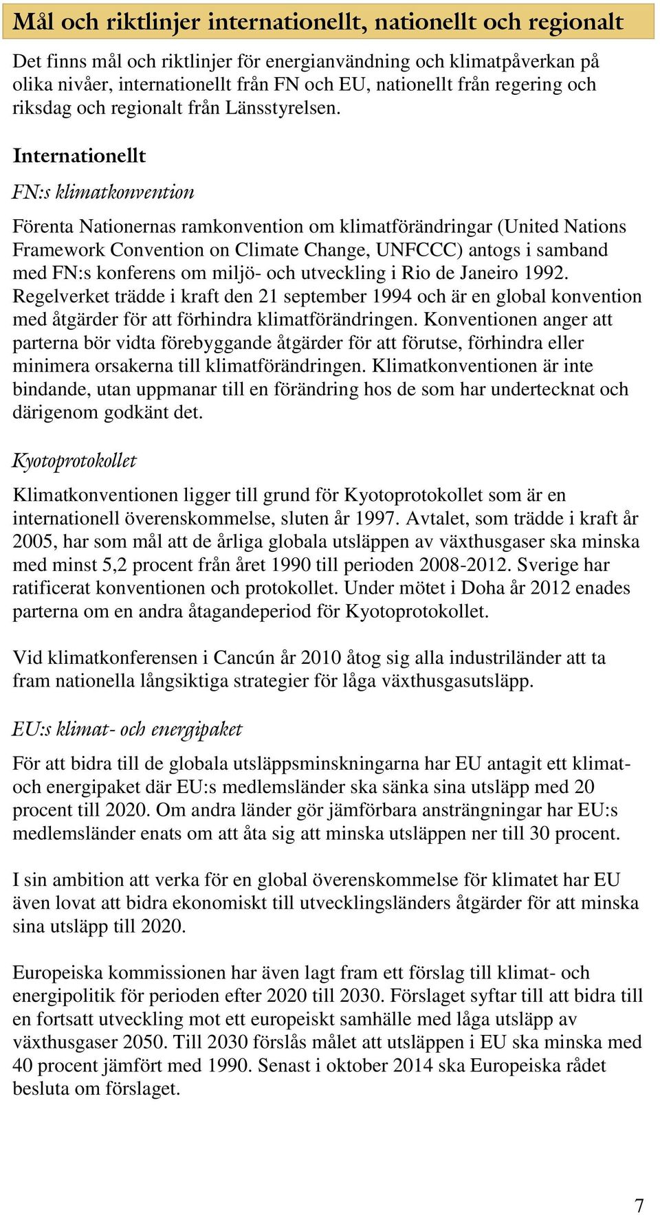 Internationellt FN:s klimatkonvention Förenta Nationernas ramkonvention om klimatförändringar (United Nations Framework Convention on Climate Change, UNFCCC) antogs i samband med FN:s konferens om