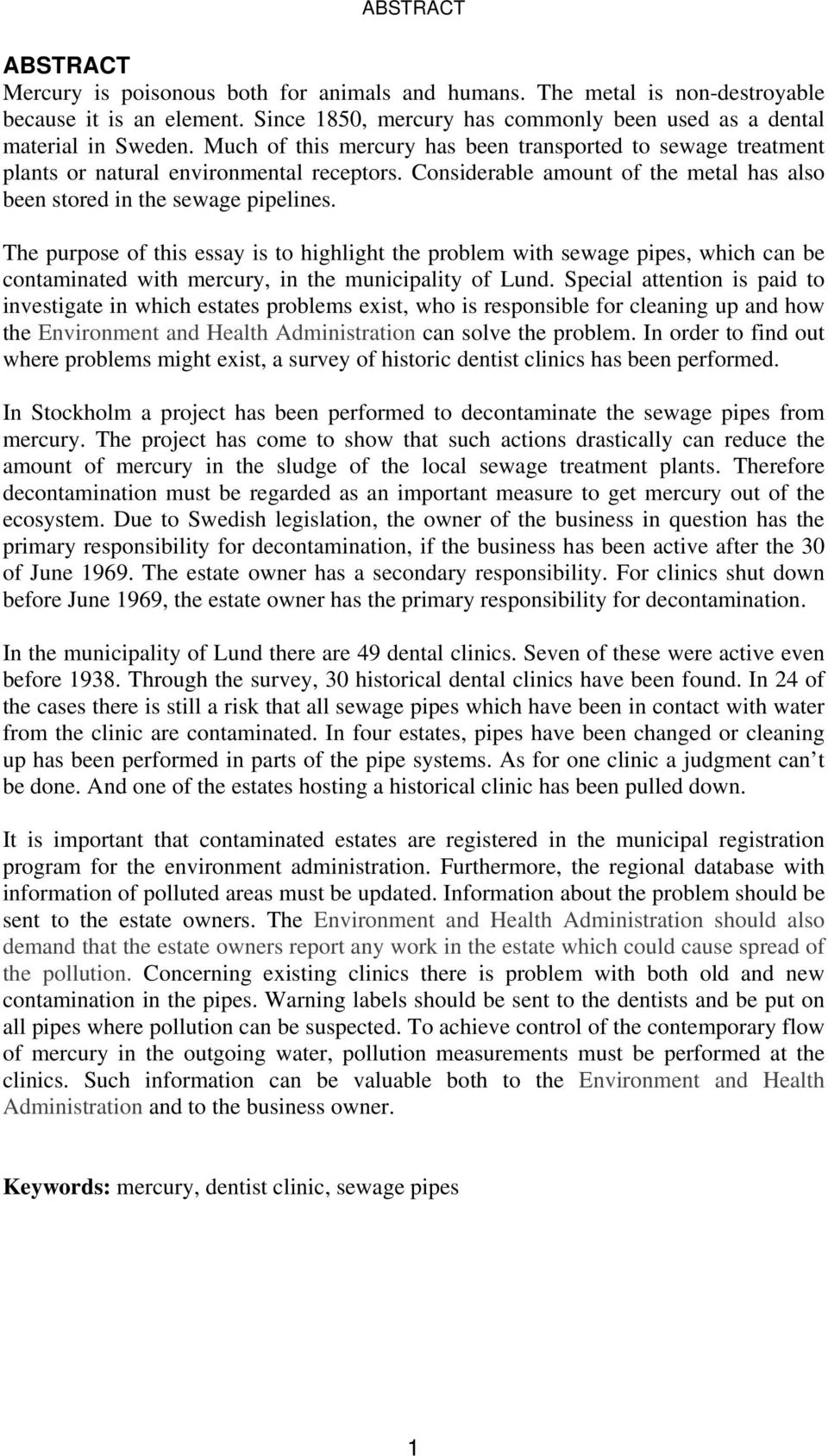 The purpose of this essay is to highlight the problem with sewage pipes, which can be contaminated with mercury, in the municipality of Lund.