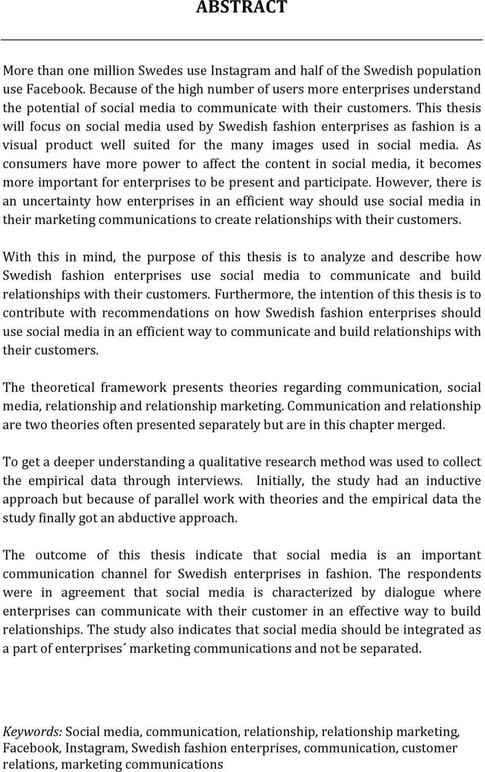 This thesis will focus on social media used by Swedish fashion enterprises as fashion is a visual product well suited for the many images used in social media.