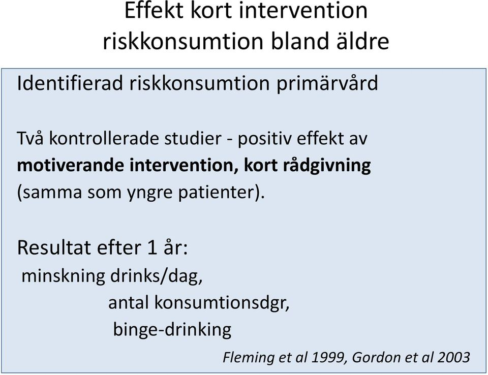 intervention, kort rådgivning (samma som yngre patienter).