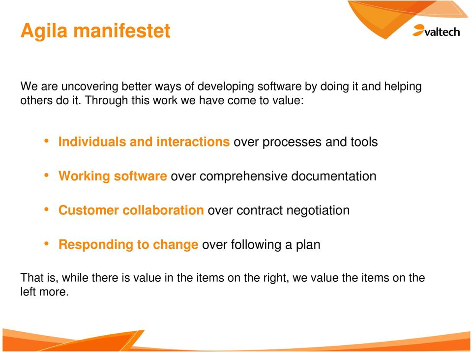 software over comprehensive documentation Customer collaboration over contract negotiation Responding to