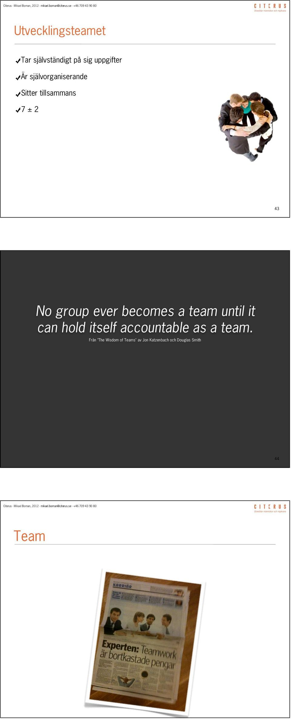 becomes a team until it can hold itself accountable as a team.