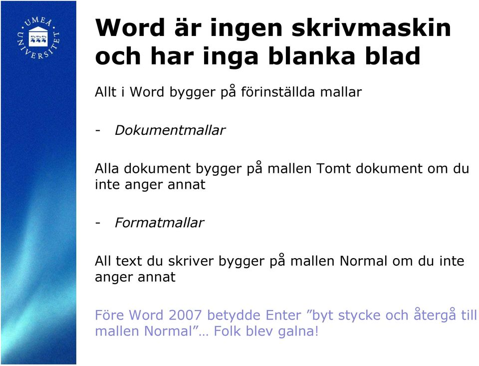 annat - Formatmallar All text du skriver bygger på mallen Normal om du inte anger