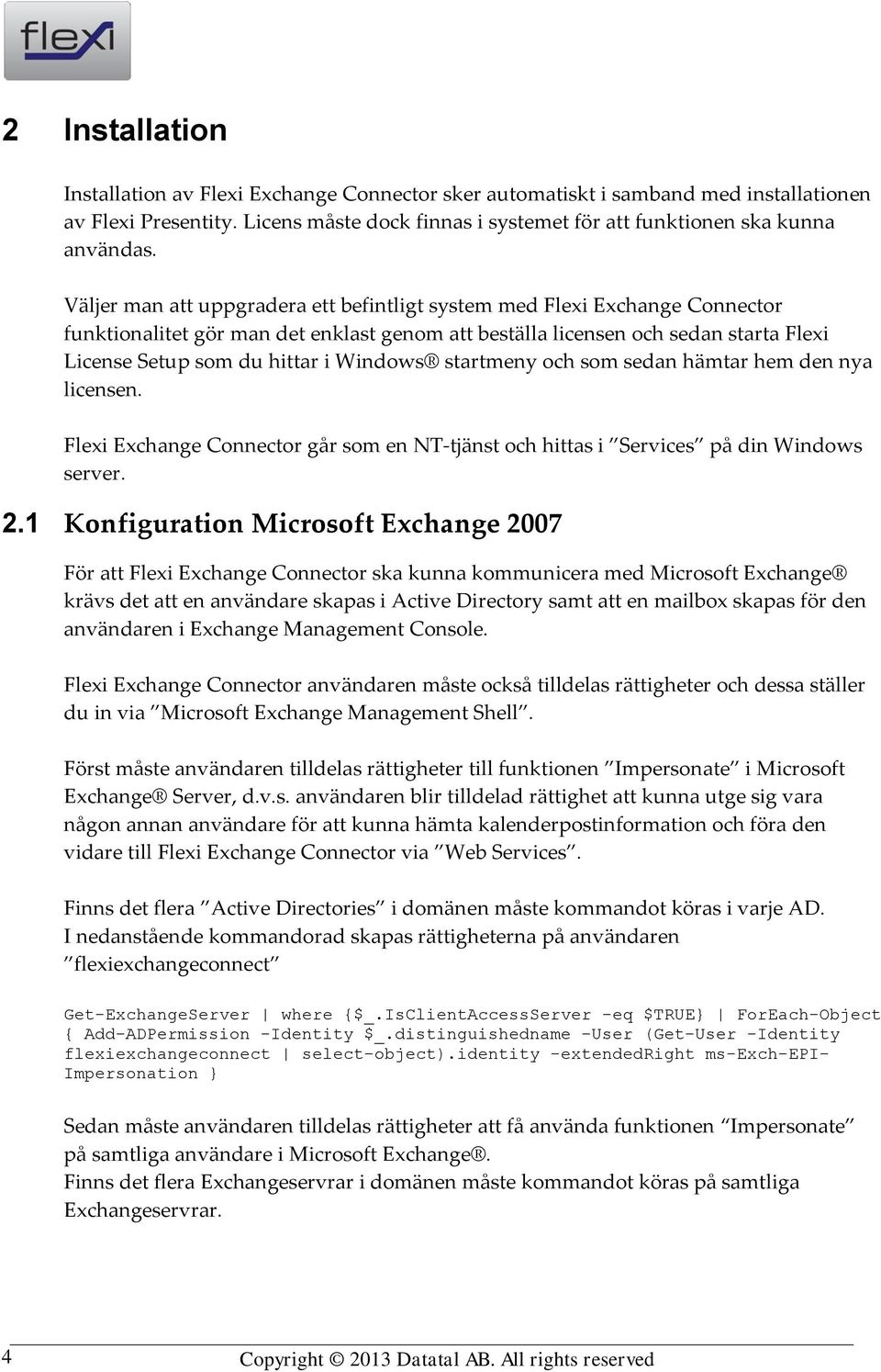 Windows startmeny och som sedan hämtar hem den nya licensen. Flexi Exchange Connector går som en NT-tjänst och hittas i Services på din Windows server. 2.