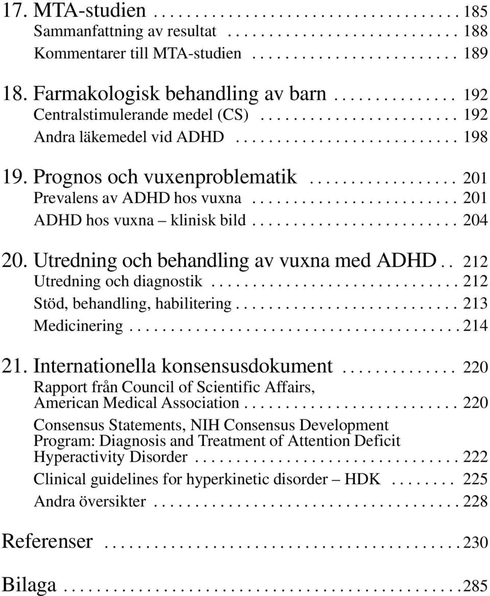 ..212 Stöd, behandling, habilitering....213 Medicinering...214 21. Internationella konsensusdokument... 220 Rapport från Council of Scientific Affairs, AmericanMedicalAssociation.