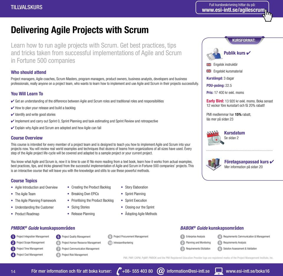 managers, product owners, business analysts, developers and business professionals, really anyone on a project team, who wants to learn how to implement and use Agile and Scrum in their projects