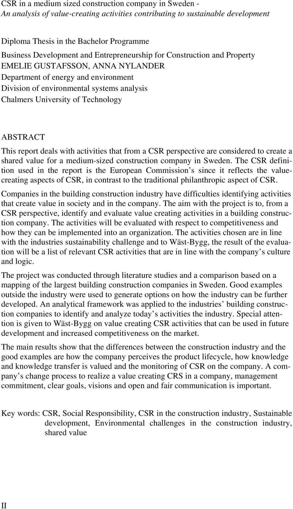 ABSTRACT This report deals with activities that from a CSR perspective are considered to create a shared value for a medium-sized construction company in Sweden.