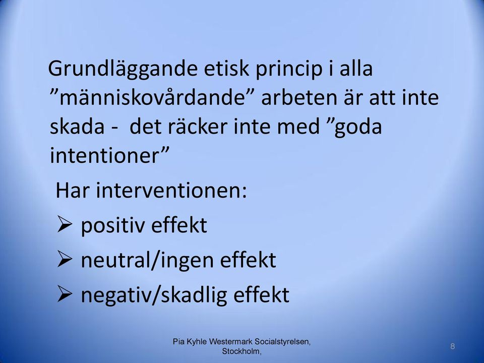 intentioner Har interventionen: positiv effekt
