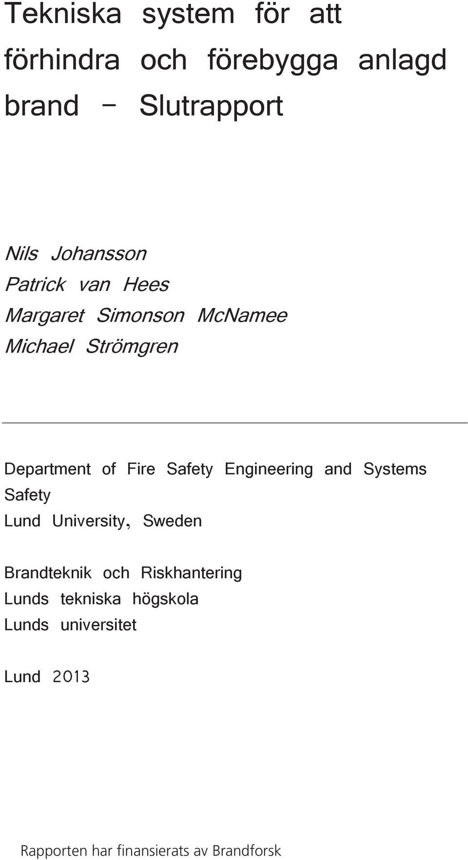 Fire Safety Engineering and Systems Safety Lund University, Sweden Brandteknik och
