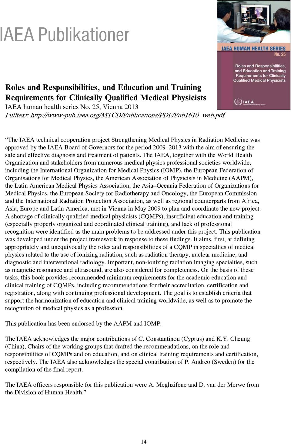 pdf The IAEA technical cooperation project Strengthening Medical Physics in Radiation Medicine was approved by the IAEA Board of Governors for the period 2009 2013 with the aim of ensuring the safe