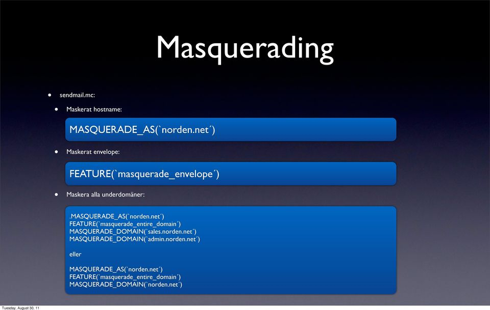 masquerade_as(`norden.net ) FEATURE(`masquerade_entire_domain ) MASQUERADE_DOMAIN(`sales.norden.net ) MASQUERADE_DOMAIN(`admin.