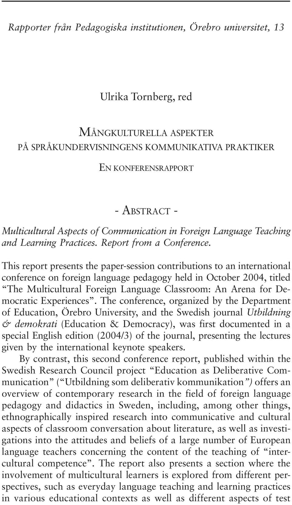 This report presents the paper-session contributions to an international conference on foreign language pedagogy held in October 2004, titled The Multicultural Foreign Language Classroom: An Arena