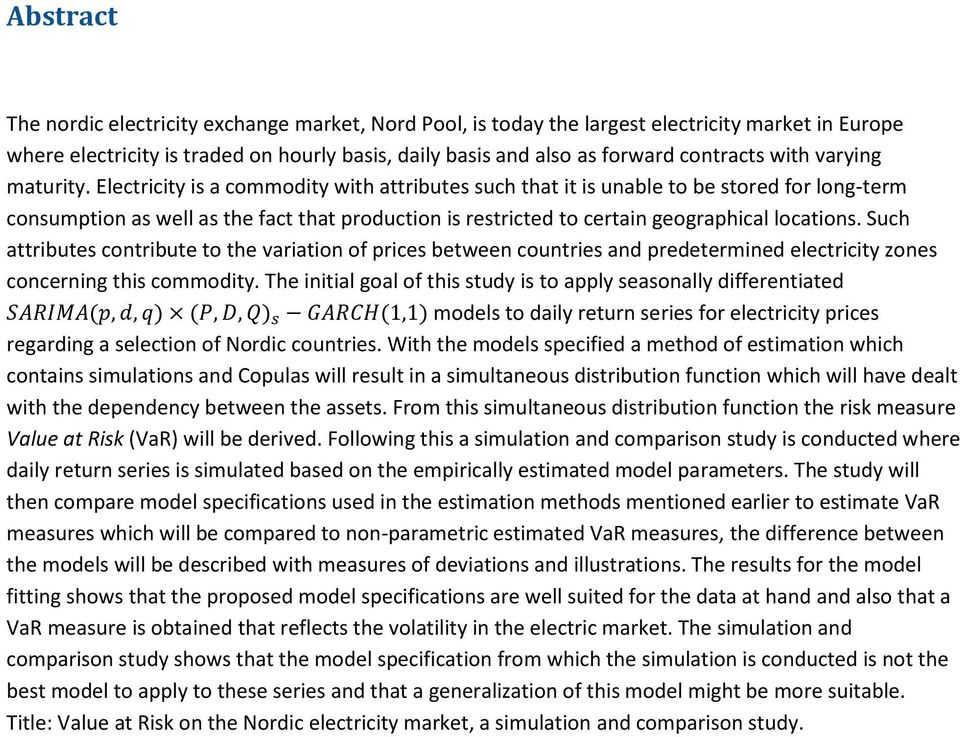 Electricity is a commodity with attributes such that it is unable to be stored for long-term consumption as well as the fact that production is restricted to certain geographical locations.