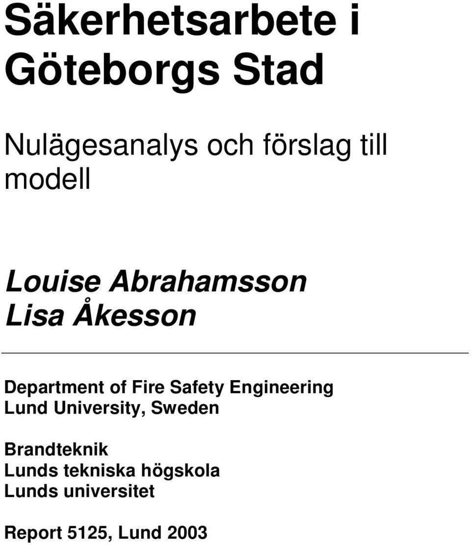Fire Safety Engineering Lund University, Sweden Brandteknik