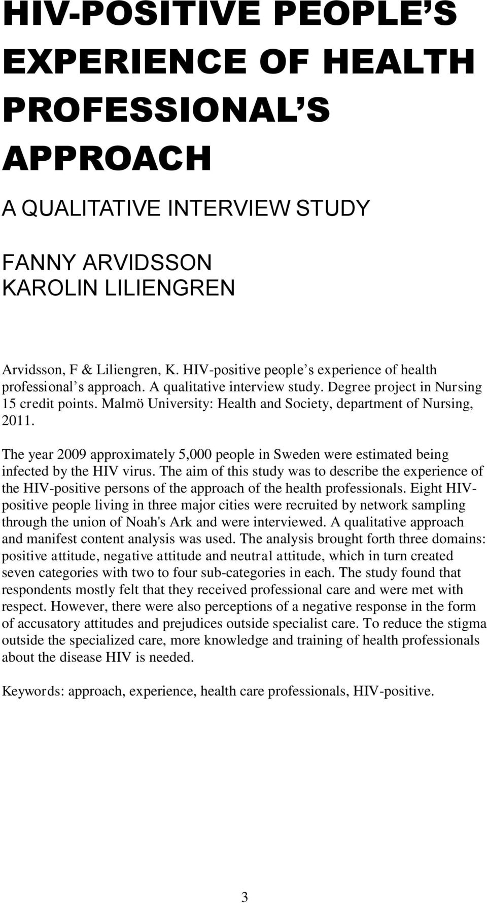 Malmö University: Health and Society, department of Nursing, 2011. The year 2009 approximately 5,000 people in Sweden were estimated being infected by the HIV virus.