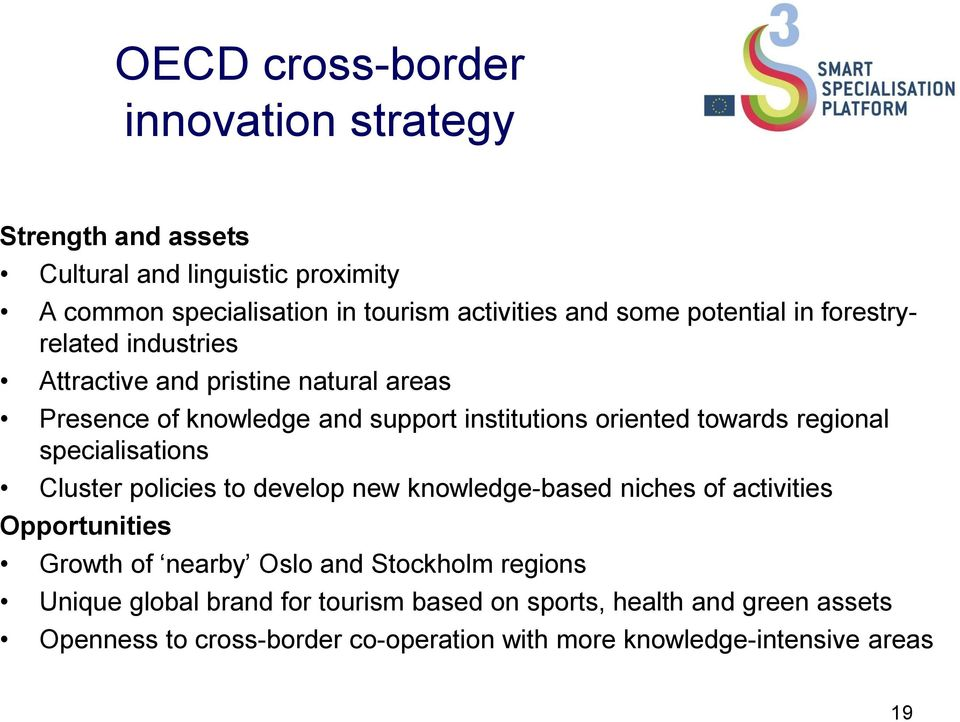 regional specialisations Cluster policies to develop new knowledge-based niches of activities Opportunities Growth of nearby Oslo and Stockholm