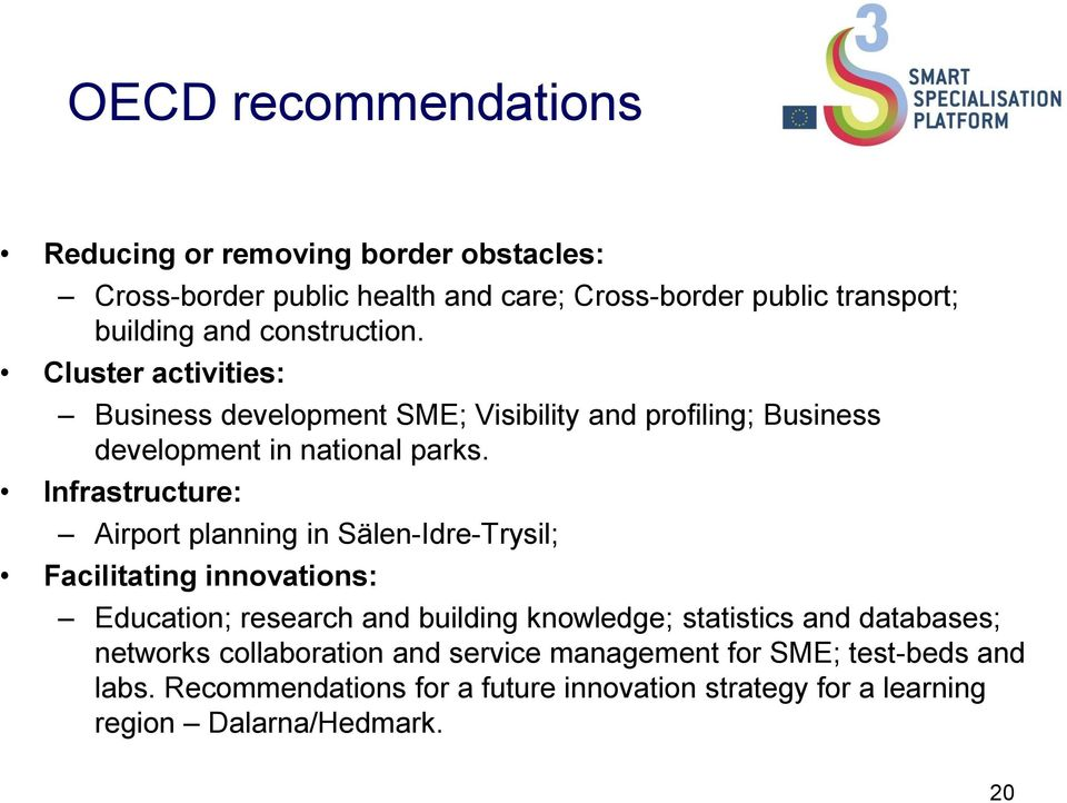 Infrastructure: Airport planning in Sälen-Idre-Trysil; Facilitating innovations: Education; research and building knowledge; statistics and
