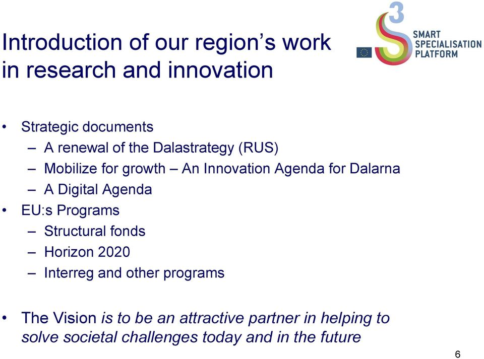 Agenda EU:s Programs Structural fonds Horizon 2020 Interreg and other programs The Vision