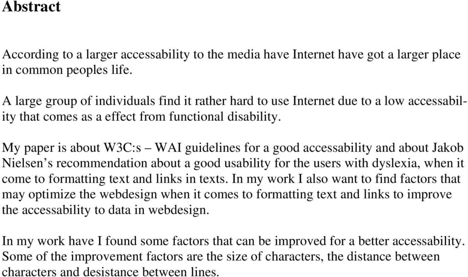 My paper is about W3C:s WAI guidelines for a good accessability and about Jakob Nielsen s recommendation about a good usability for the users with dyslexia, when it come to formatting text and links