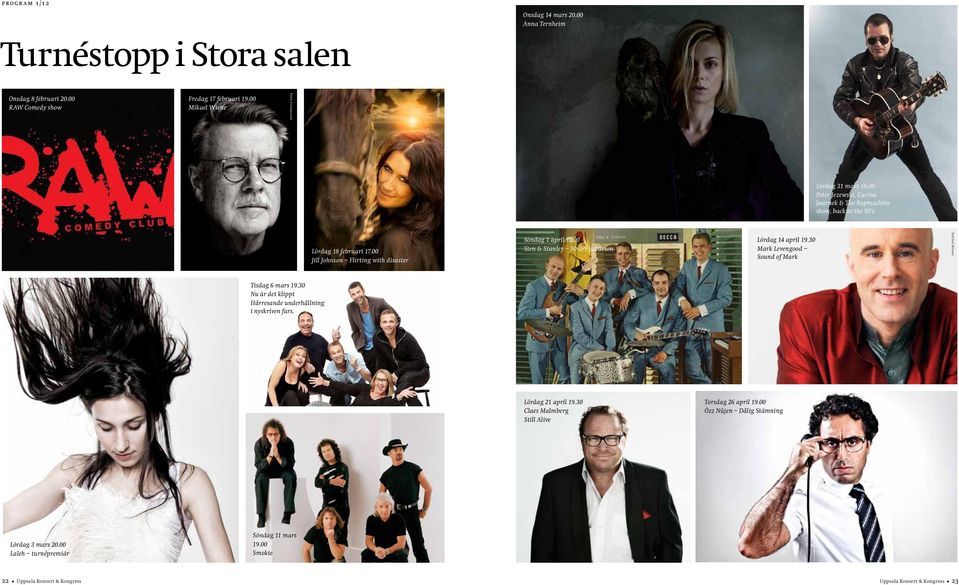 00 Jill Johnson Flirting with disaster Söndag 1 april 17.00 Sten & Stanley 50-års jubileum Lördag 14 april 19.30 Mark Levengood Sound of Mark Stellan Herner Tisdag 6 mars 19.