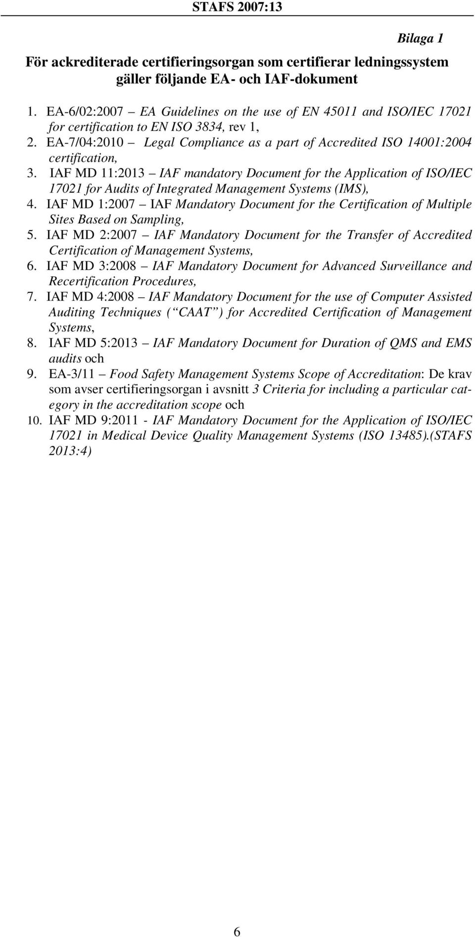 IAF MD 11:2013 IAF mandatory Document for the Application of ISO/IEC 17021 for Audits of Integrated Management Systems (IMS), 4.