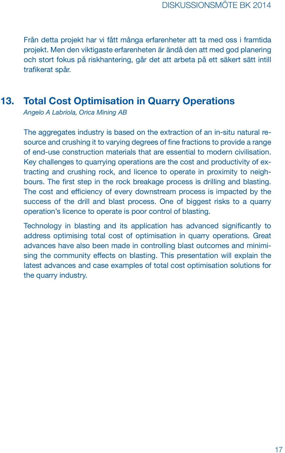 Total Cost Optimisation in Quarry Operations Angelo A Labriola, Orica Mining AB The aggregates industry is based on the extraction of an in-situ natural resource and crushing it to varying degrees of