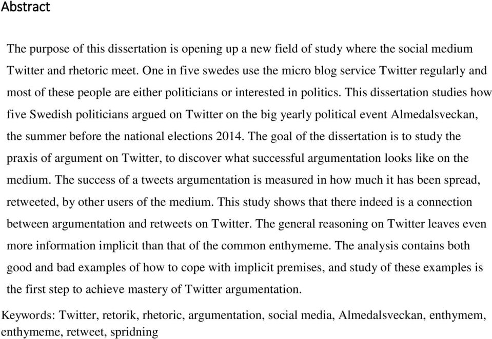 This dissertation studies how five Swedish politicians argued on Twitter on the big yearly political event Almedalsveckan, the summer before the national elections 2014.