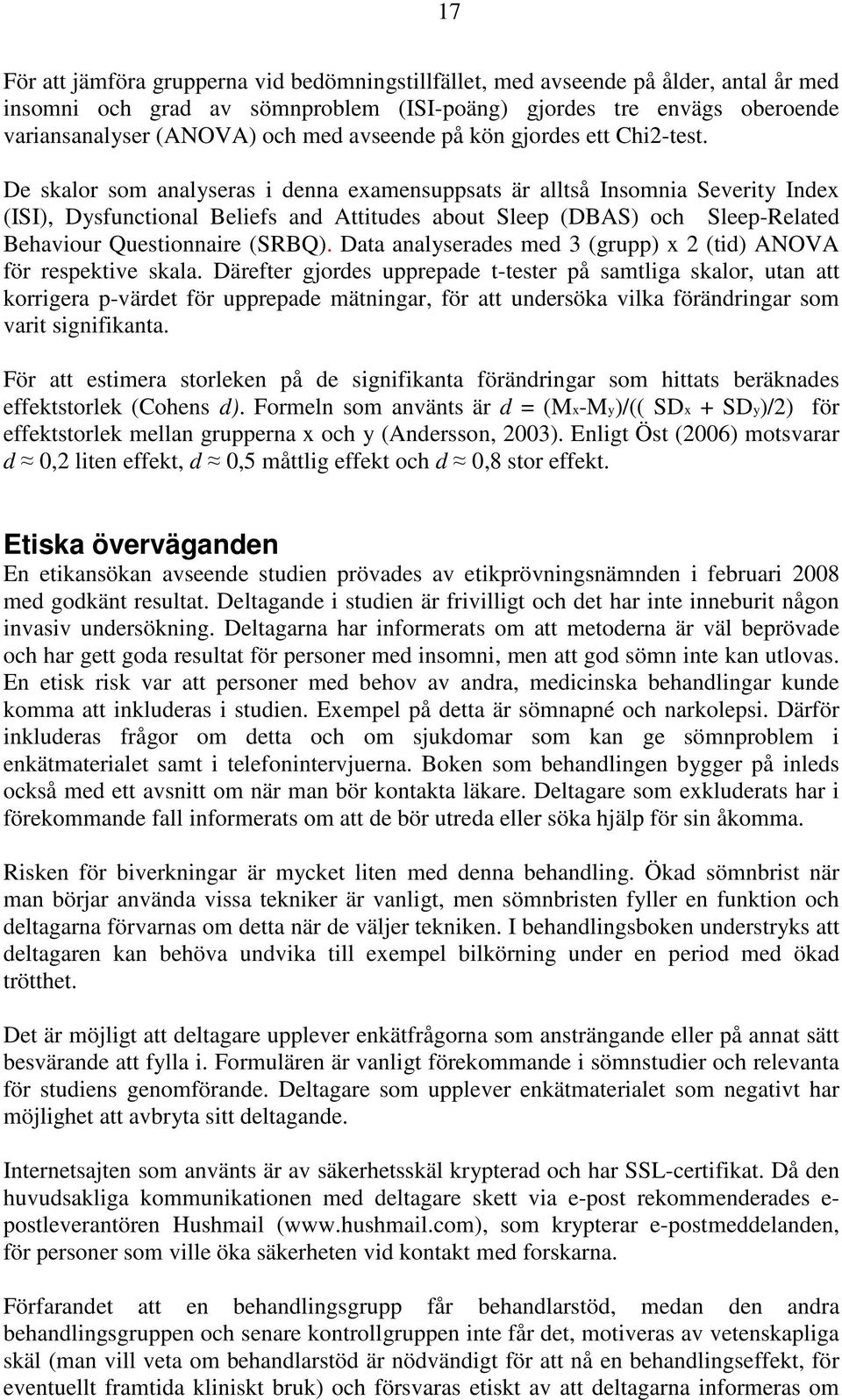 De skalor som analyseras i denna examensuppsats är alltså Insomnia Severity Index (ISI), Dysfunctional Beliefs and Attitudes about Sleep (DBAS) och Sleep-Related Behaviour Questionnaire (SRBQ).