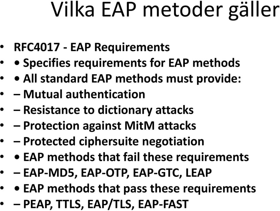 Protection against MitM attacks Protected ciphersuite negotiation EAP methods that fail these