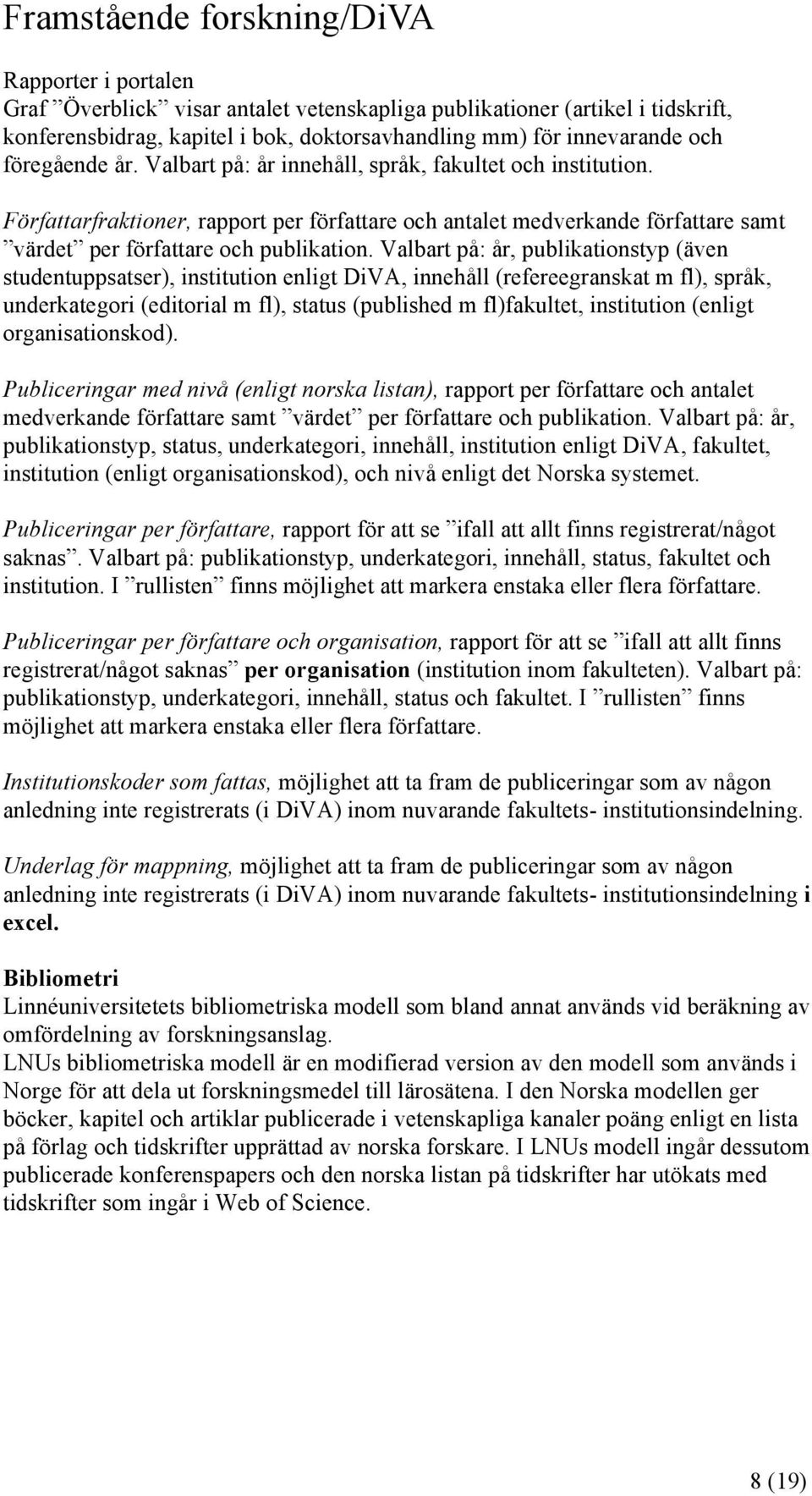 Valbart på: år, publikationstyp (även studentuppsatser), institution enligt DiVA, innehåll (refereegranskat m fl), språk, underkategori (editorial m fl), status (published m fl)fakultet, institution