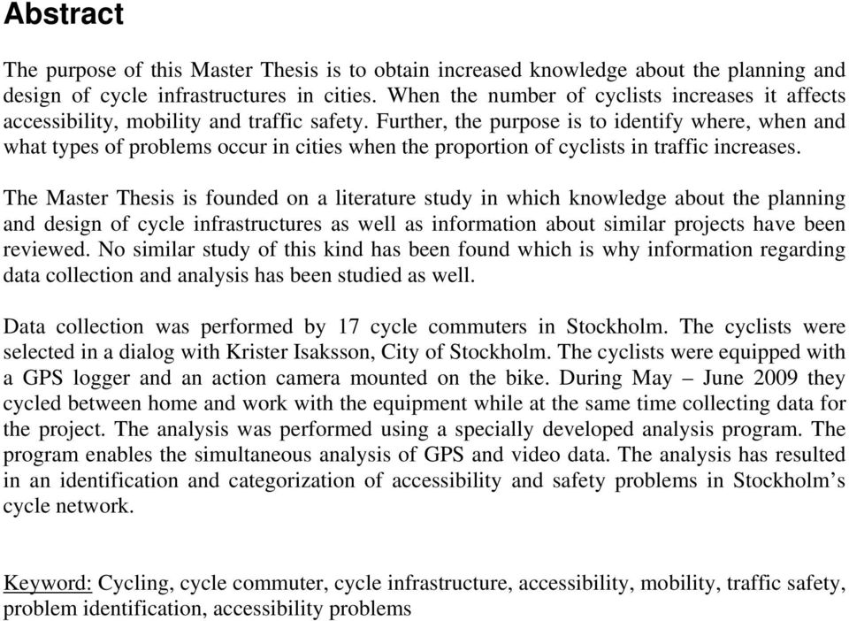 Further, the purpose is to identify where, when and what types of problems occur in cities when the proportion of cyclists in traffic increases.