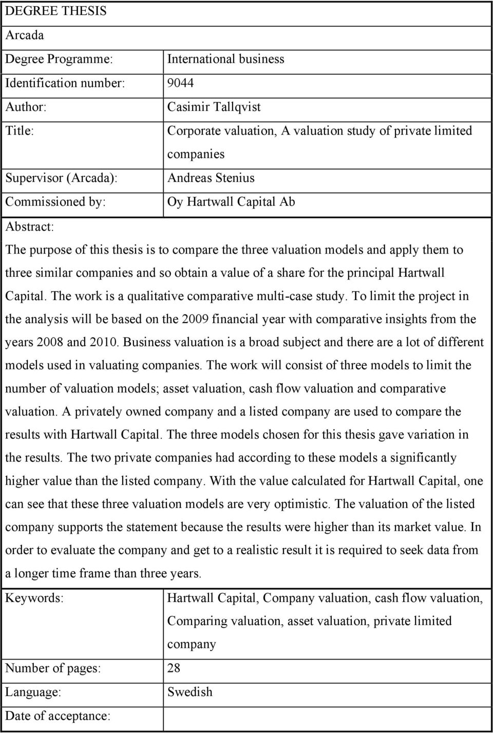 and so obtain a value of a share for the principal Hartwall Capital. The work is a qualitative comparative multi-case study.