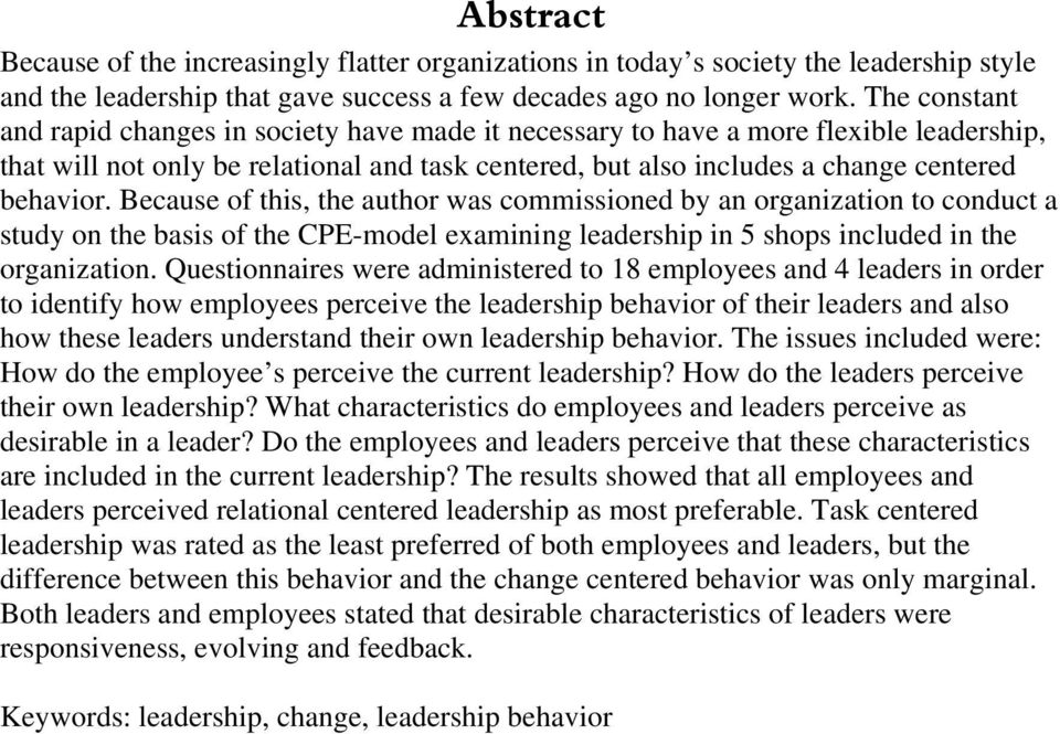 Because of this, the author was commissioned by an organization to conduct a study on the basis of the CPE-model examining leadership in 5 shops included in the organization.