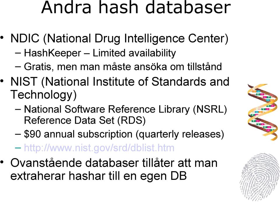 Software Reference Library (NSRL) Reference Data Set (RDS) $90 annual subscription (quarterly