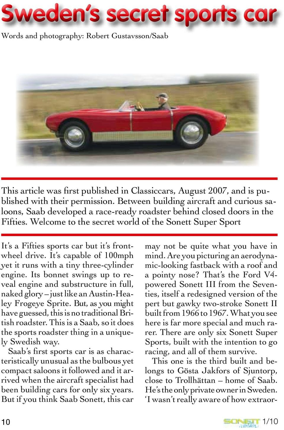 Welcome to the secret world of the Sonett Super Sport It s a Fifties sports car but it s frontwheel drive. It s capable of 100mph yet it runs with a tiny three-cylinder engine.