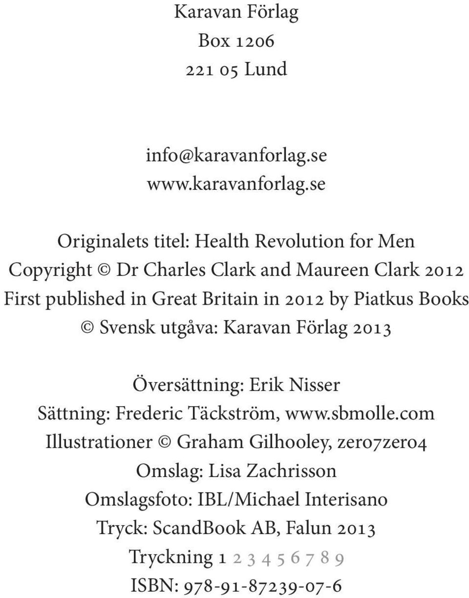 se Originalets titel: Health Revolution for Men Copyright Dr Charles Clark and Maureen Clark 2012 First published in Great Britain