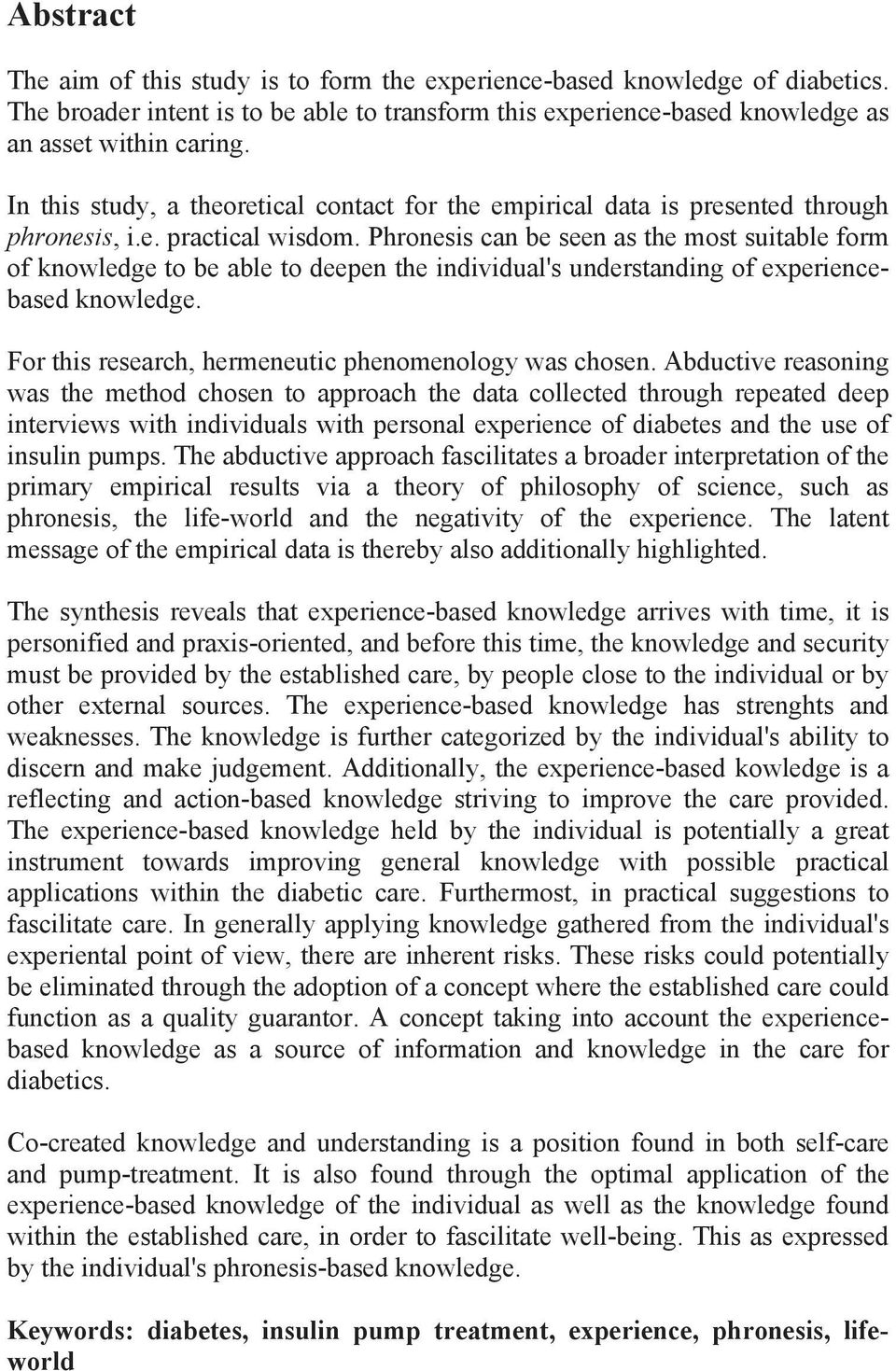 Phronesis can be seen as the most suitable form of knowledge to be able to deepen the individual's understanding of experiencebased knowledge. For this research, hermeneutic phenomenology was chosen.