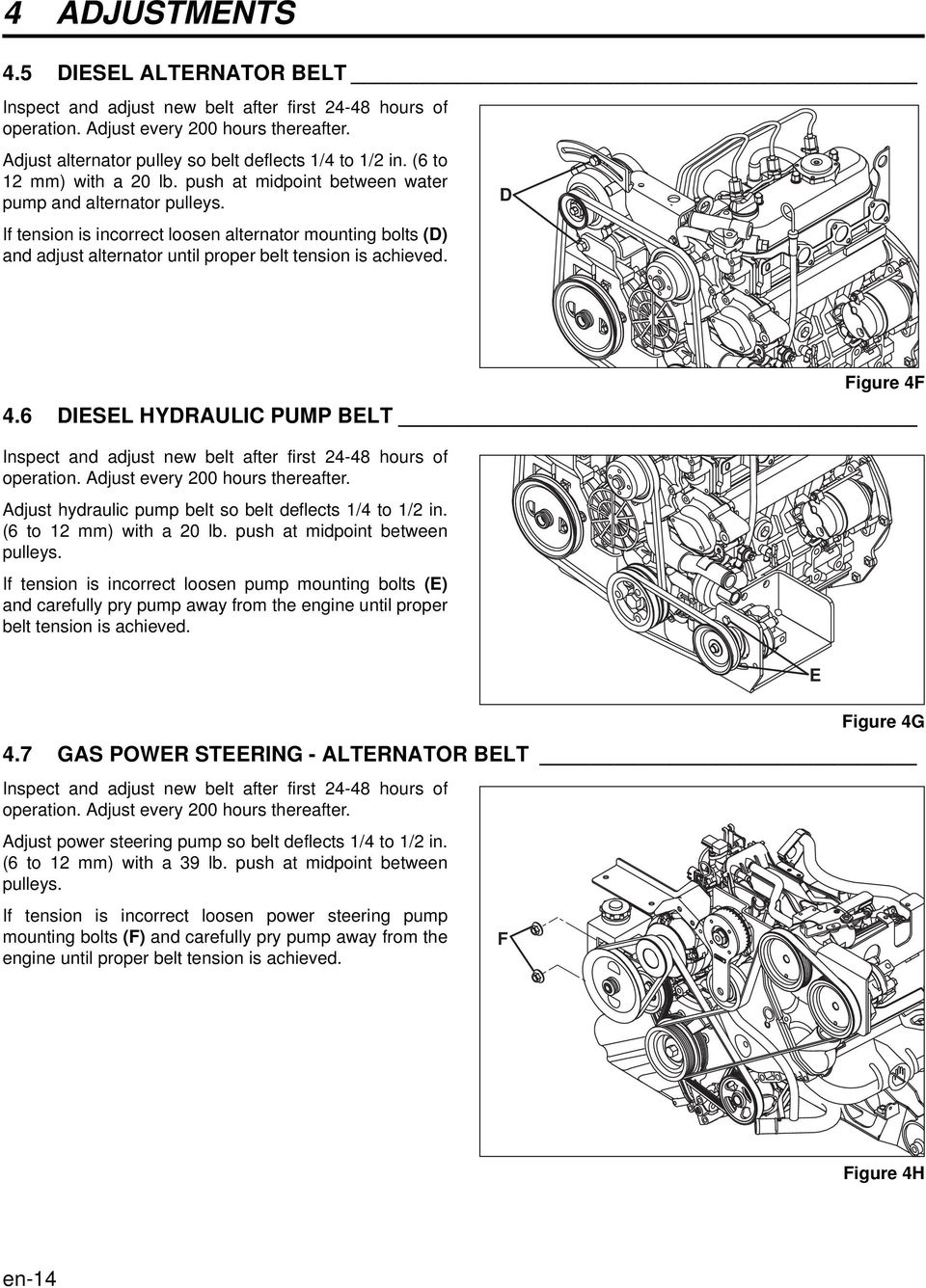 If tension is incorrect loosen alternator mounting bolts (D) and adjust alternator until proper belt tension is achieved. D Figure 4F 4.
