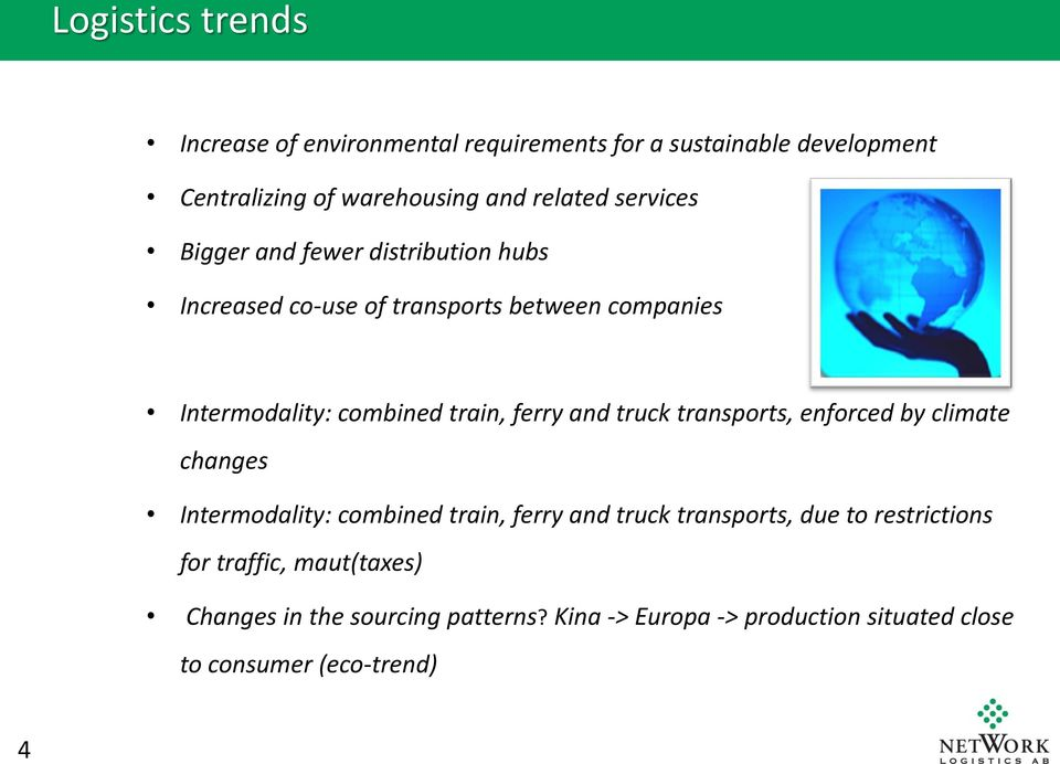 ferry and truck transports, enforced by climate changes Intermodality: combined train, ferry and truck transports, due to