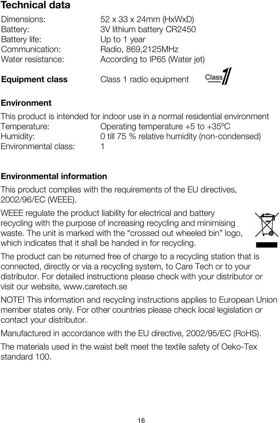 relative humidity (non-condensed) Environmental class: 1 Environmental information This product complies with the requirements of the EU directives, 2002/96/EC (WEEE).