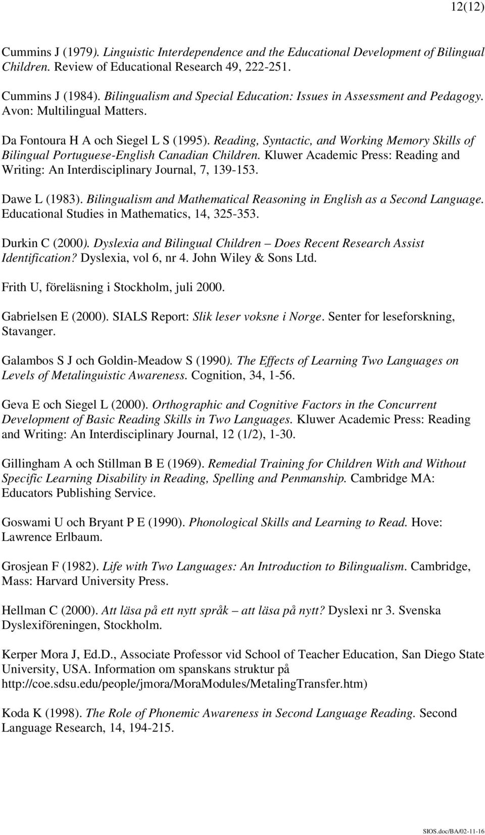 Reading, Syntactic, and Working Memory Skills of Bilingual Portuguese-English Canadian Children. Kluwer Academic Press: Reading and Writing: An Interdisciplinary Journal, 7, 139-153. Dawe L (1983).
