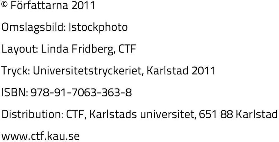 Karlstad 2011 ISBN: 978-91-7063-363-8 Distribution: