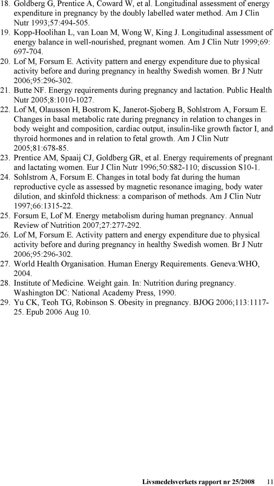 Activity pattern and energy expenditure due to physical activity before and during pregnancy in healthy Swedish women. Br J Nutr 2006;95:296-302. 21. Butte NF.