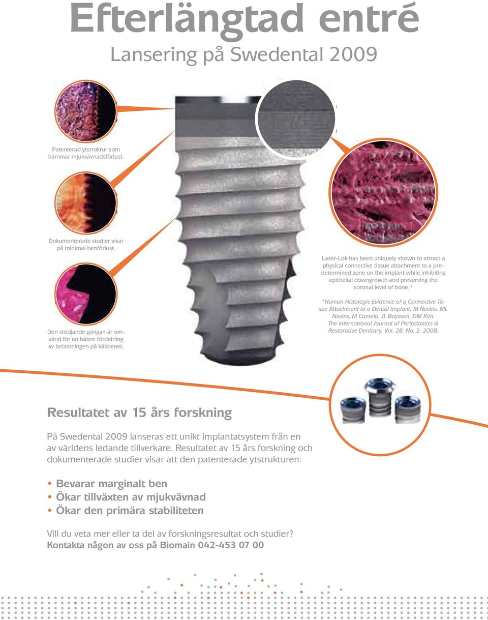 Laser-Lok has been uniquely shown to attract a physical connective tissue attachment to a predetermined zone on the implant while inhibiting epithelial downgrowth and preserving the coronal level of