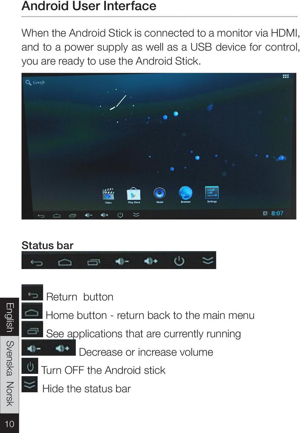 Status bar Return button Home button - return back to the main menu See applications that
